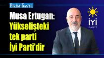 Musa Ertugan: Yükselişteki tek parti İyi Parti